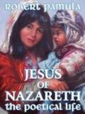 Jesus of Nazareth: The Poetical Life