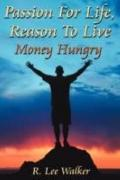 Passion For Life, Reason To Live: (Money Hungry)