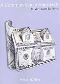 A Common Sense Approach to Mortgage Banking