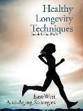 Healthy Longevity Techniques: East-west Anti-aging Strategies