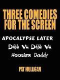 Three Comedies for the Screen: Apocalypse Later, DJ Vu DJ Vu, Hoosier Daddy