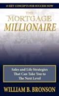 The Mortgage Millionaire: Sales and Life Strategies That Can Take You to The Next Level