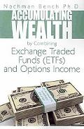 Accumulating Wealth by Combining Exchange Traded Funds (ETFs) and Options Income: An Alterna...