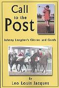 Call to the Post: Johnny Longden's Glories and Goofs