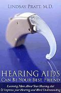 Hearing Aids - Can Be Your Best Friend: Learning More About Your Hearing Aid & Improve your ...