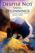 Despise Not Small Beginnings: The Road to AUTHENTIC Church Leadership Begins Here!