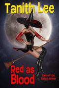 Red As Blood: Tales from the Sisters Grimmer (Expanded Edition) : Tales from the Sisters Gri...