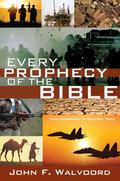 Every Prophecy of the Bible : Clear Explanations for Uncertain Times