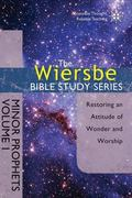 The Wiersbe Bible Study Series: Minor Prophets Vol. 1: Restoring an Attitude of Wonder and W...