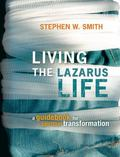 Living the Lazarus Life: A Guidebook for Spiritual Transformation