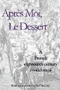 Après Moi, le Dessert : A French Eighteenth Century Model Meal