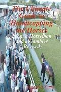 The Ultimate Guide To Handicapping The Horses: From A Horseman And A Gambler