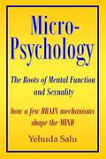 Micropsychology: The Roots Of Mental Function And Sexuality