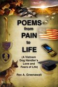 POEMS from PAIN to LIFE : (a Vietnam Dog Handler's Love and Fears of Life)