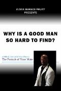 Why Is a Good Man So Hard to Find?