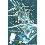 Element Encyclopedia Of Ghosts And Hauntings: The Ultimate A-Z Of Spirits, Mysteries & the P...