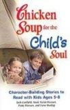Chicken Soup for the Child's Soul: Character-building Stories to Read With Kids Ages 5-8 (Ch...