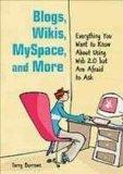 Blogs, Wikis, Myspace, and More: Everything You Want to Know About Using Web 2.0 but Are Afr...