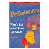 Perfectionism: What's Bad About Being Too Good