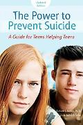 The Power to Prevent Suicide: A Guide for Teens Helping Teens