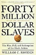 40 Million Dollar Slaves: The Rise, Fall, and Redemption of the Black Athlete