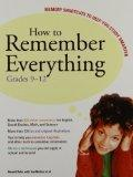 How to Remember Everything: Memory Shortcuts to Help You Study Smarter: Grades 9-12