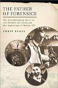 The Father of Forensics: The Groundbreaking Cases of Sir Bernard Spilsbury, and the Beginnin...