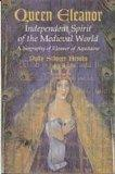 Queen Eleanor: Independent Spirit of the Medieval World : a Biography of Eleanor of Aquitaine