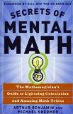 Secrets of Mental Math: The Mathemagician's Secrets of Lightning Calculation & Mental Math T...