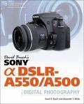 David Busch's Sony Alpha DSLR-A550/A500 Guide to Digital Photography