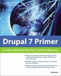 Drupal 7 Primer: Creating CMA-Based Websites: A Guide for Beginners