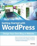 Getting Started with WordPress: Design Your Own Blog or Website