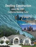 Dwelling Construction Under the 2007 California Building Code