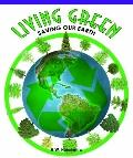 Living Green: Saving Our Earth (Look at Life Science)