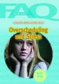 Frequently Asked Questions About Overscheduling and Stress (Faq: Teen Life)