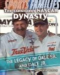 The Earnhardt NASCAR Dynasty: The Legacy of Dale Sr. and Dale Jr. (Sports Families)