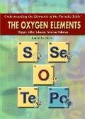 The Oxygen Elements: Oxygen, Sulfur, Selenium, Tellurium, Polonium (Understanding the Elemen...