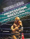 Professional Wrestling (Disgraced! the Dirty History of Performance-Enhancing Drugs in Sports)
