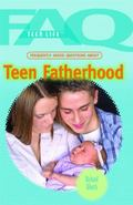 Frequently Asked Questions About Teen Fatherhood (Faq: Teen Life)