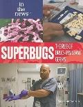 Superbugs: The Rise of Drug-Resistant Germs (In the News)
