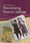 Documenting Women's Suffrage (Documenting History)