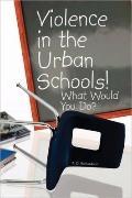 Violence in the Urban Schools!