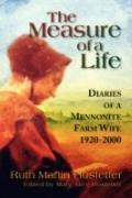 Measure of A Life : Diaries of A Mennonite Farm Wife 1920-2000
