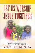 Let us worship jesus Together: Jesus Is god the Son