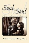 Soul to Soul: A Manual for Compassionate Caregiving
