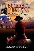 Buckshot Higgins: His Life and Treasures
