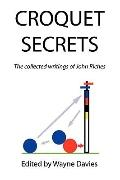 Croquet Secrets: The Collected Writings of John Riches
