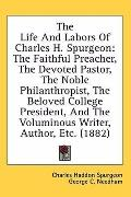 The Life and Labors of Charles H Spurgeon: The Faithful Preacher, the Devoted Pastor, the No...