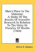 Man's Place in the Universe: A Study of the Results of Scientific Research in Relation to th...