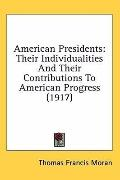 American Presidents: Their Individualities and Their Contributions to American Progress (1917)